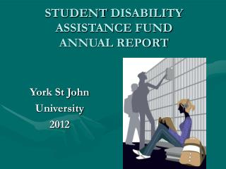 STUDENT DISABILITY ASSISTANCE FUND ANNUAL REPORT