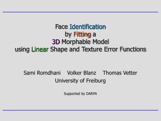 Sami Romdhani    Volker Blanz    Thomas Vetter University of Freiburg Supported by DARPA