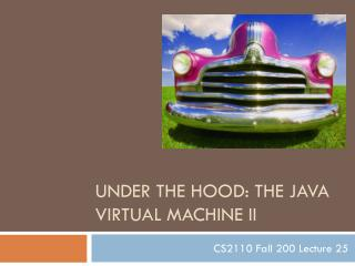 Under the Hood: The Java Virtual Machine II