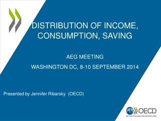 Distribution of income, consumption, saving AEG meeting Washington  DC,  8-10 September  2014