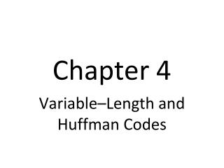 Variable Length and Huffman Codes