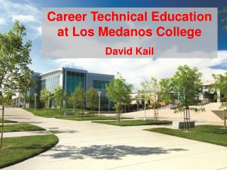 Career Technical Education at Los Medanos College David Kail