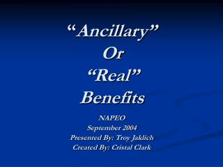 """ Ancillary""  Or ""Real""  Benefits"