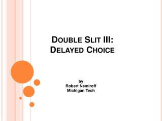 Double Slit III:  Delayed Choice