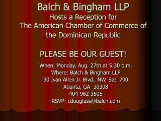 When: Monday, Aug. 27th at 5:30 p.m. Where: Balch & Bingham LLP