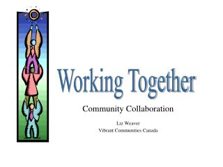 Community Collaboration  Liz Weaver Vibrant Communities Canada