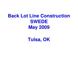 Back Lot Line Construction SWEDE May 2009