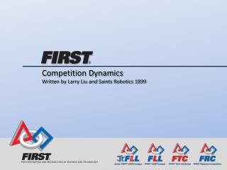 Competition Dynamics Written by Larry Liu and Saints Robotics 1899