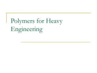 Polymers for Heavy Engineering