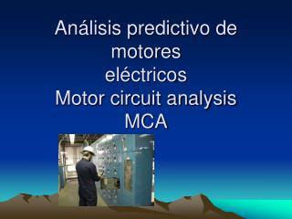 Análisis predictivo de motores eléctricos Motor circuit analysis MCA