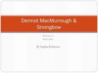 Dermot MacMurrough & Strongbow