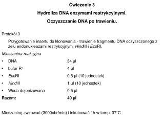 Ćwiczenie 3 Hydroliza DNA enzymami restrykcyjnymi. Oczyszczanie DNA po trawieniu.