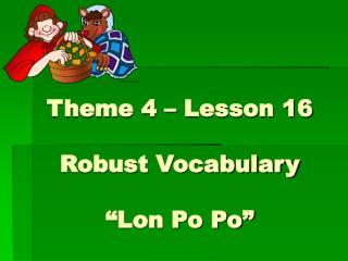 Theme 4 � Lesson 16 Robust Vocabulary �Lon Po Po�