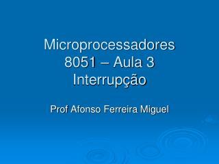 Microprocessadores 8051 – Aula 3 Interrupção