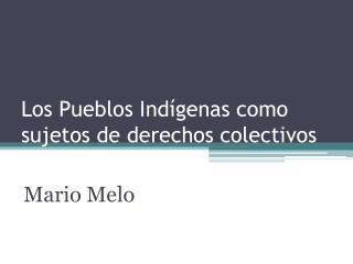 Los Pueblos Indígenas como sujetos de derechos colectivos