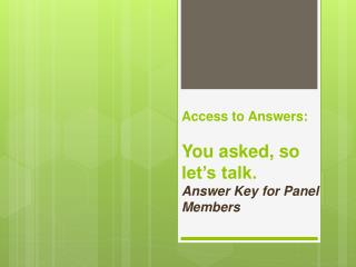 Access to Answers: You asked, so let's talk. Answer Key for Panel Members