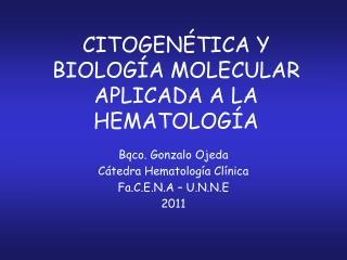 CITOGENÉTICA Y BIOLOGÍA MOLECULAR APLICADA A LA HEMATOLOGÍA