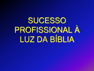 SUCESSO PROFISSIONAL � LUZ DA B�BLIA