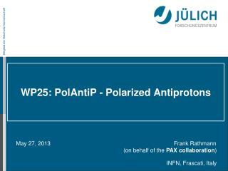 WP25:  PolAntiP  - Polarized Antiprotons