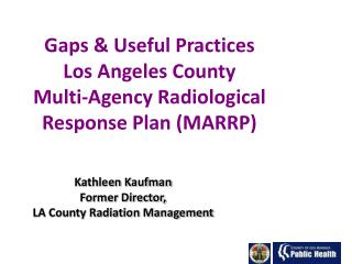 Gaps & Useful Practices Los Angeles County Multi-Agency Radiological Response Plan (MARRP)