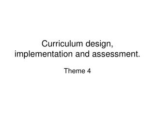 Curriculum design, implementation and assessment.