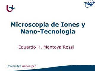 Microscopia de Iones y Nano-Tecnología