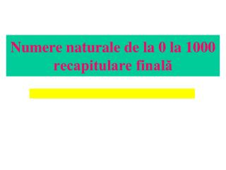 Numere naturale de la 0 la 1000 recapitulare final?