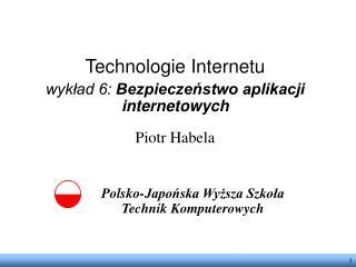 Technologie Internetu wykład 6: Bezpieczeństwo aplikacji internetowych Piotr Habela