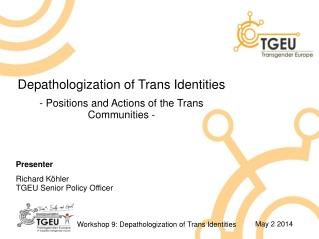 Depathologization of Trans Identities - Positions and Actions of the Trans Communities - Presenter