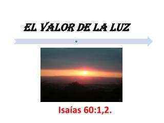 Isaías 60:1,2.