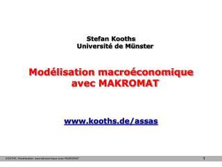 Stefan Kooths Université de Münster Modélisation macroéconomique  avec MAKROMAT
