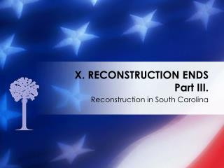 X.  RECONSTRUCTION ENDS Part III.