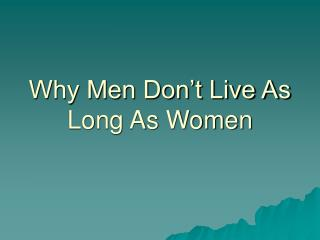 Why Men Don't Live As Long As Women