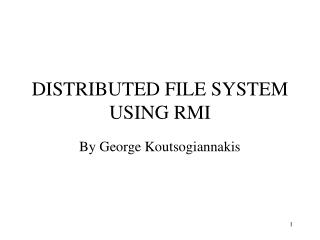 DISTRIBUTED FILE SYSTEM USING RMI