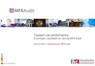 Toetsen van performance  Ervaringen, resultaten en vervolg MFA Audit