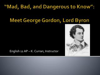 """Mad, Bad, and Dangerous to Know"": Meet George Gordon, Lord Byron"