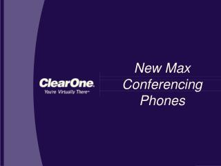 New Max Conferencing Phones