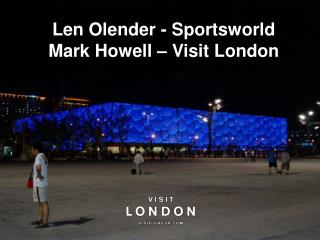 Len Olender - Sportsworld Mark Howell – Visit London