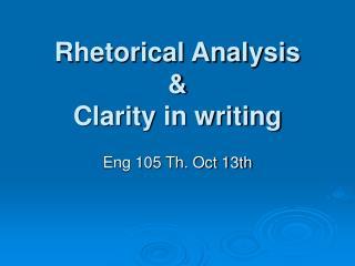 Rhetorical Analysis & Clarity in writing