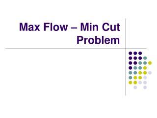 Max Flow – Min Cut Problem