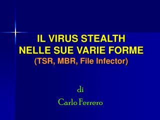 IL VIRUS STEALTH NELLE SUE VARIE FORME (TSR, MBR, File Infector)