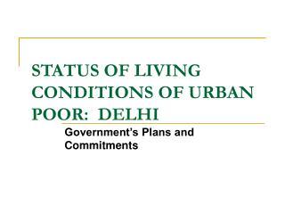 STATUS OF LIVING CONDITIONS OF URBAN POOR:  DELHI