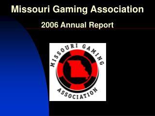 Missouri Gaming Association 2006 Annual Report