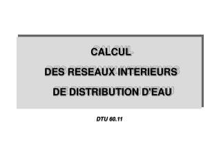 CALCUL  DES RESEAUX INTERIEURS  DE DISTRIBUTION D'EAU
