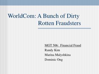 WorldCom: A Bunch of Dirty    Rotten Fraudsters