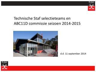 Technische  S taf  selectieteams en ABC11D  commissie seizoen 2014-2015