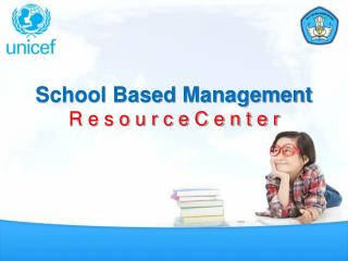 School Based Management R e s o u r c e C e n t e r