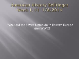American History  Bellringer Week 1, #1  1/8/2014
