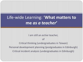 Life-wide Learning:  What matters to me as a teacher