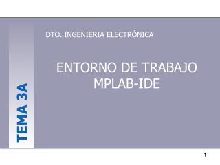 ENTORNO DE TRABAJO MPLAB-IDE